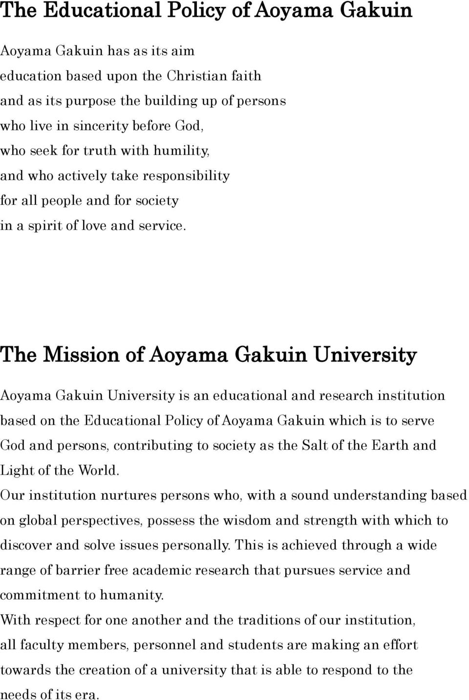 The Mission of Aoyama Gakuin University Aoyama Gakuin University is an educational and research institution based on the Educational Policy of Aoyama Gakuin which is to serve God and persons,