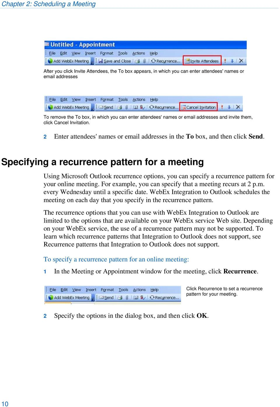 Specifying a recurrence pattern for a meeting Using Microsoft Outlook recurrence options, you can specify a recurrence pattern for your online meeting.