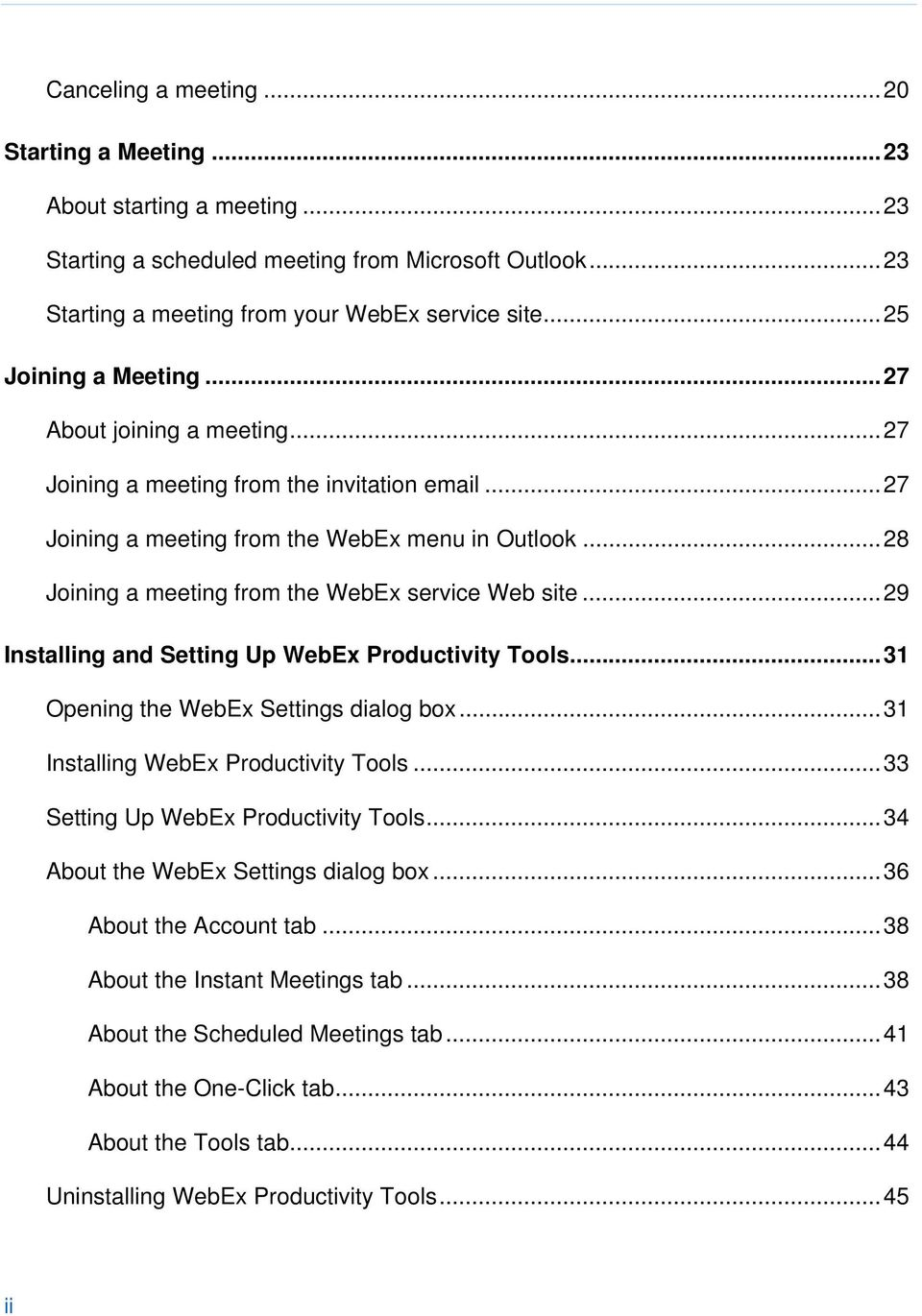 .. 28 Joining a meeting from the WebEx service Web site... 29 Installing and Setting Up WebEx Productivity Tools... 31 Opening the WebEx Settings dialog box... 31 Installing WebEx Productivity Tools.