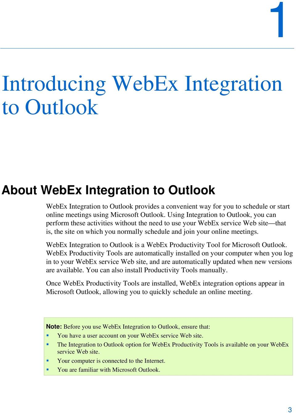 Using Integration to Outlook, you can perform these activities without the need to use your WebEx service Web site that is, the site on which you normally schedule and join your online meetings.