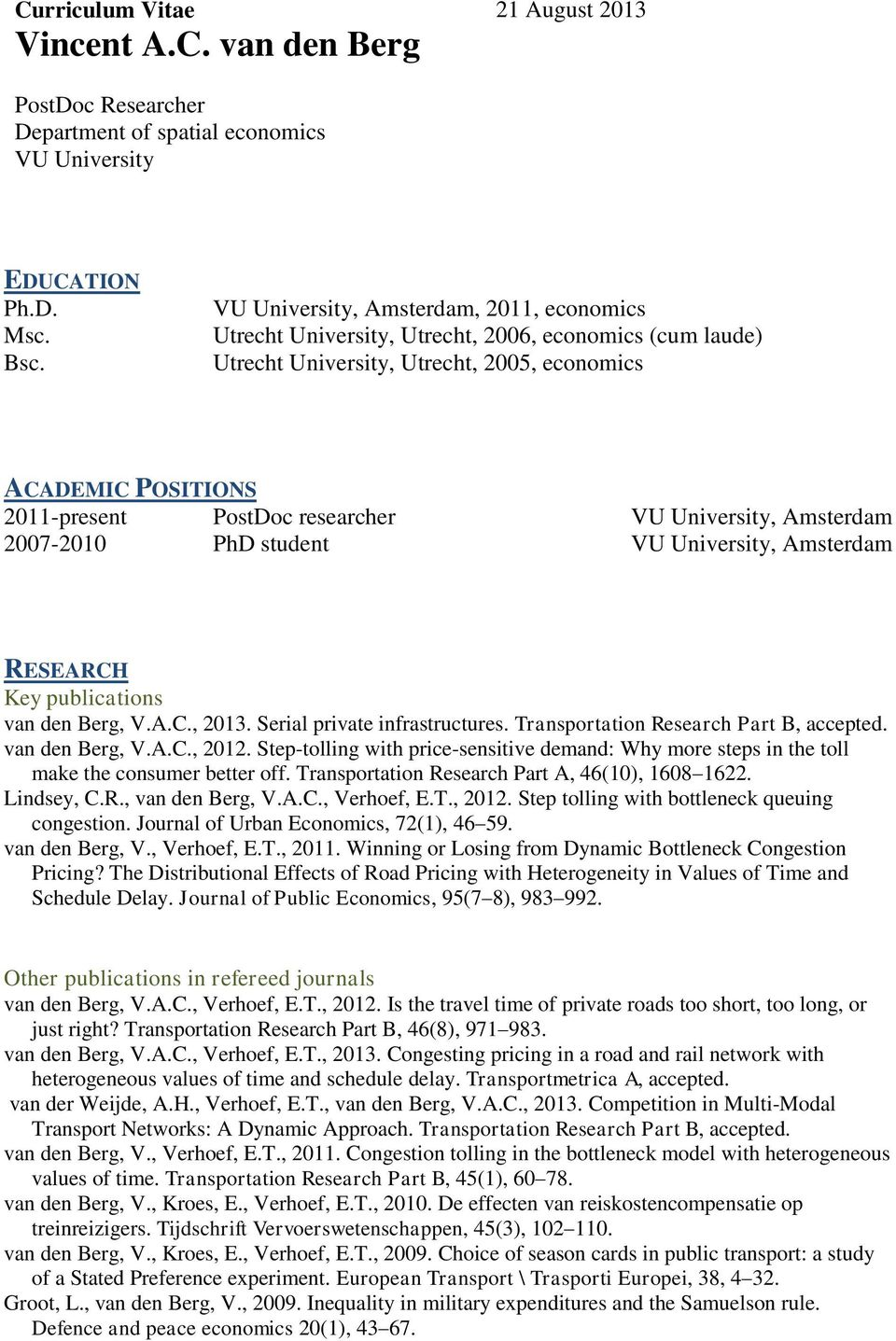 University, Amsterdam 2007-2010 PhD student VU University, Amsterdam RESEARCH Key publications van den Berg, V.A.C., 2013. Serial private infrastructures. Transportation Research Part B, accepted.