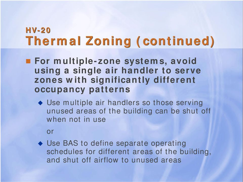 serving unused areas of the building can be shut off when not in use or Use BAS to define