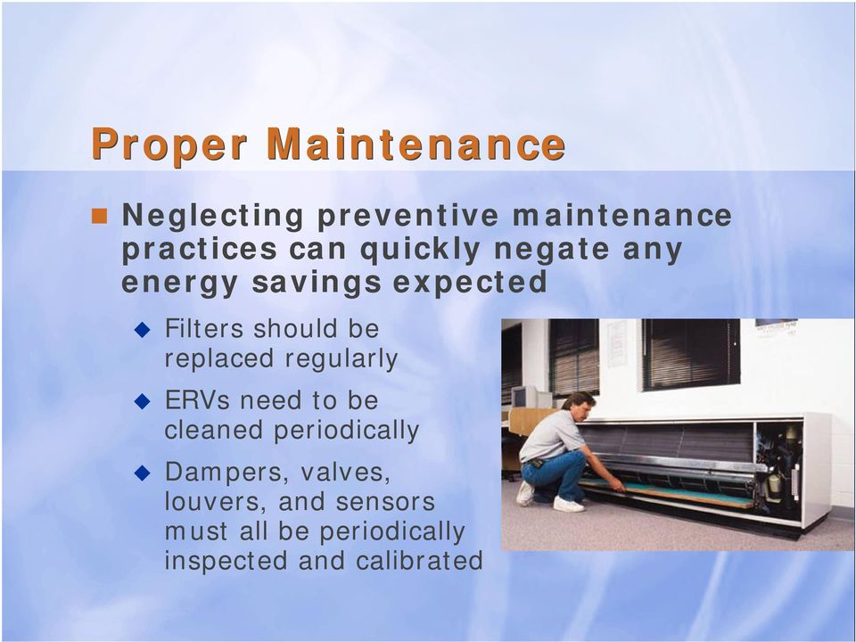 replaced regularly ERVs need to be cleaned periodically Dampers,
