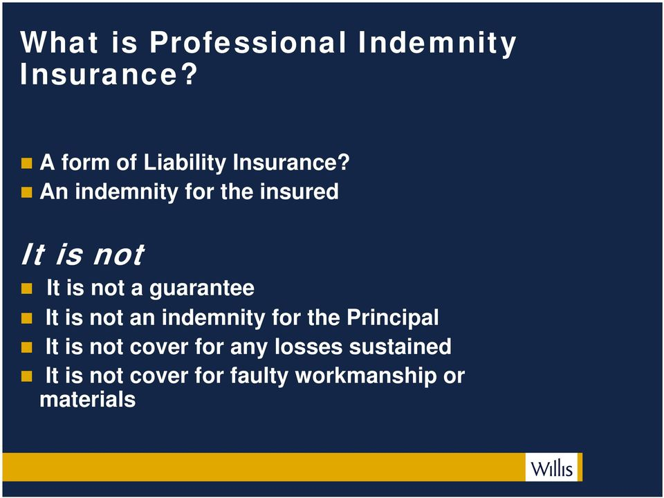 An indemnity for the insured It is not It is not a guarantee It is