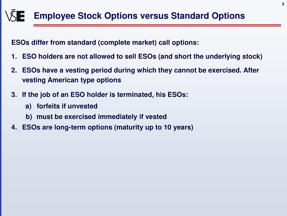 ESOs have a vesting period during which they cannot be exercised. After vesting American type options 3.