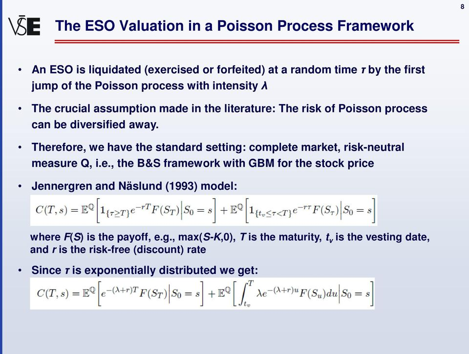 Therefore, we have the standard setting: complete market, risk-neutral measure Q, i.e., the B&S framework with GBM for the stock price Jennergren and Näslund (1993) model: where F(S) is the payoff, e.