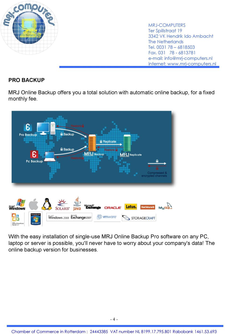 With the easy installation of single-use MRJ Online Backup Pro software on any