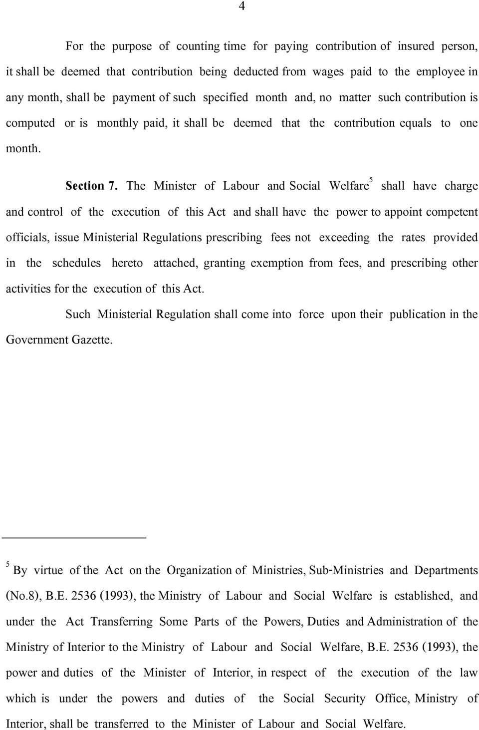 The Minister of Labour and Social Welfare 5 shall have charge and control of the execution of this Act and shall have the power to appoint competent officials, issue Ministerial Regulations