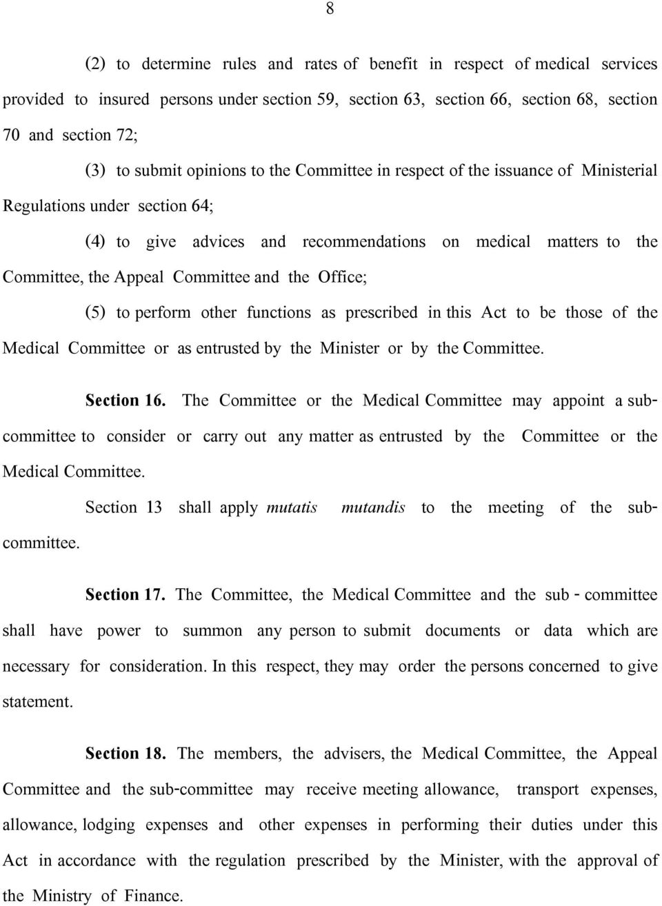 the Office; (5) to perform other functions as prescribed in this Act to be those of the Medical Committee or as entrusted by the Minister or by the Committee. Section 16.