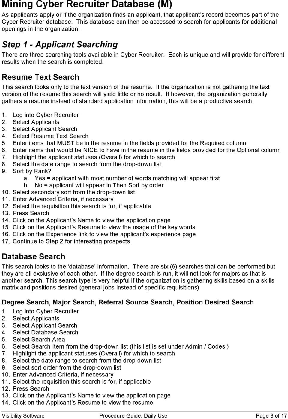 Each is unique and will provide for different results when the search is completed. Resume Text Search This search looks only to the text version of the resume.