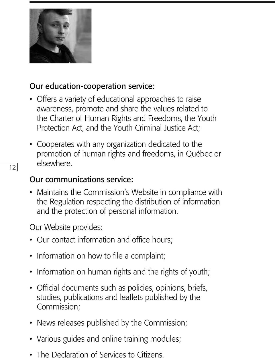 Our communications service: Maintains the Commission s Website in compliance with the Regulation respecting the distribution of information and the protection of personal information.