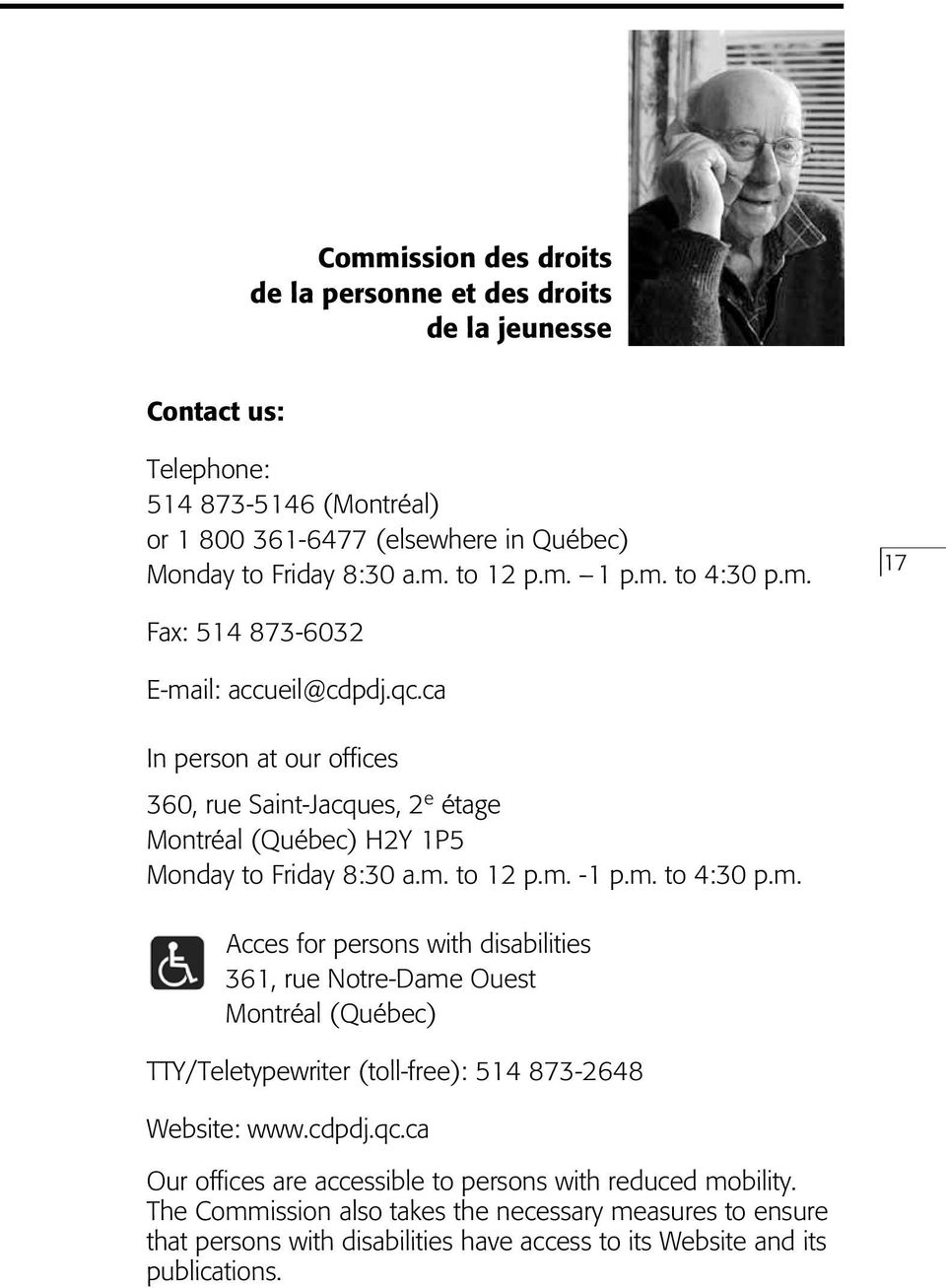 m. -1 p.m. to 4:30 p.m. Acces for persons with disabilities 361, rue Notre-Dame Ouest Montréal (Québec) TTY/Teletypewriter (toll-free): 514 873-2648 Website: www.cdpdj.qc.