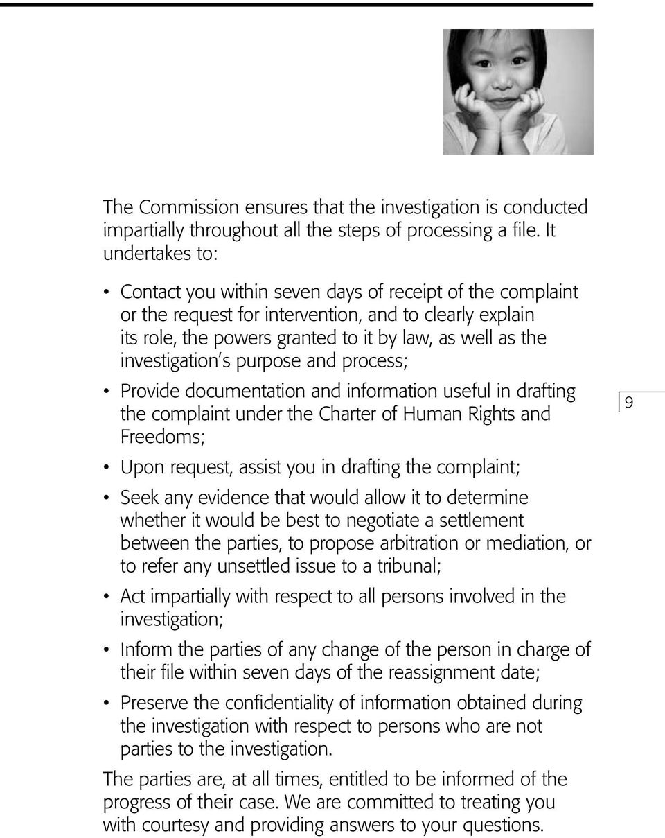 investigation s purpose and process; Provide documentation and information useful in drafting the complaint under the Charter of Human Rights and Freedoms; Upon request, assist you in drafting the