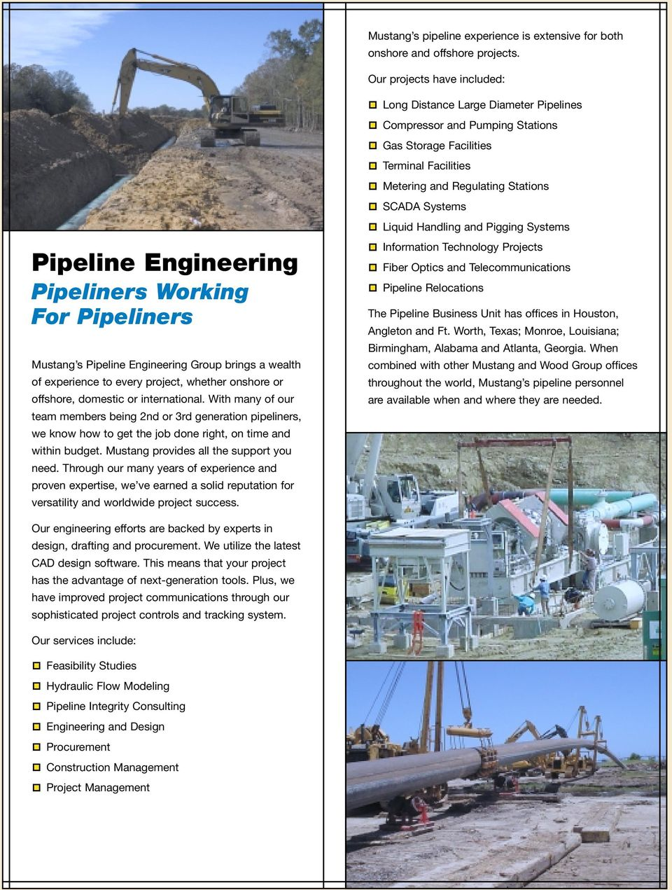Handling and Pigging Systems Pipeline Engineering Pipeliners Working For Pipeliners Mustang s Pipeline Engineering Group brings a wealth of experience to every project, whether onshore or offshore,