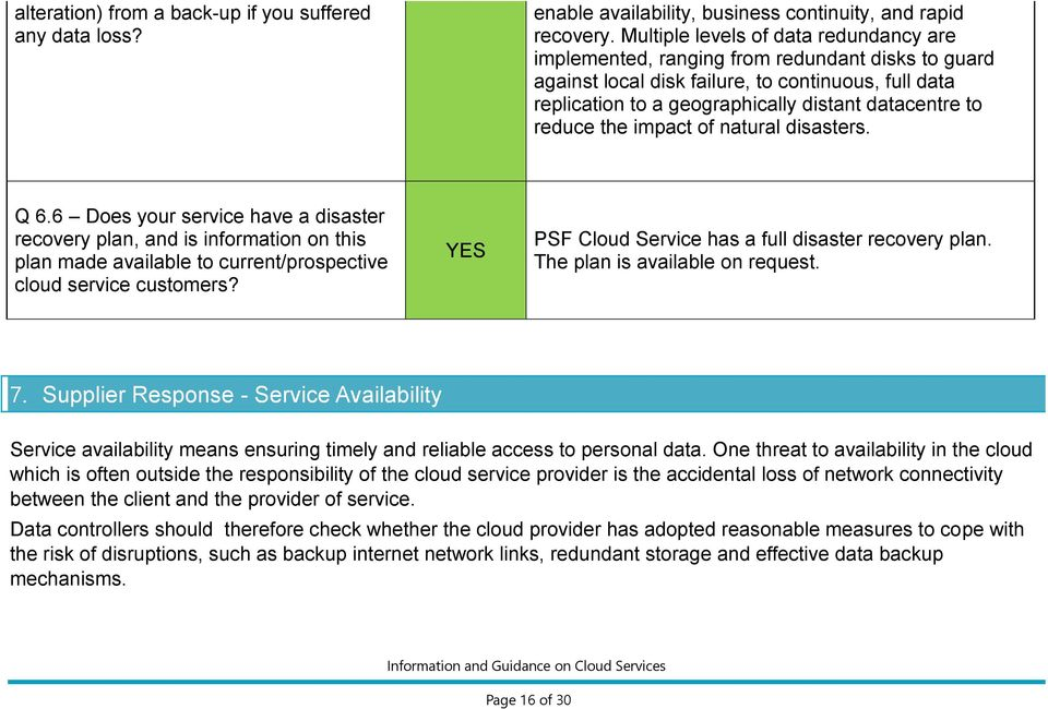 reduce the impact of natural disasters. Q 6.6 Does your service have a disaster recovery plan, and is information on this plan made available to current/prospective cloud service customers?