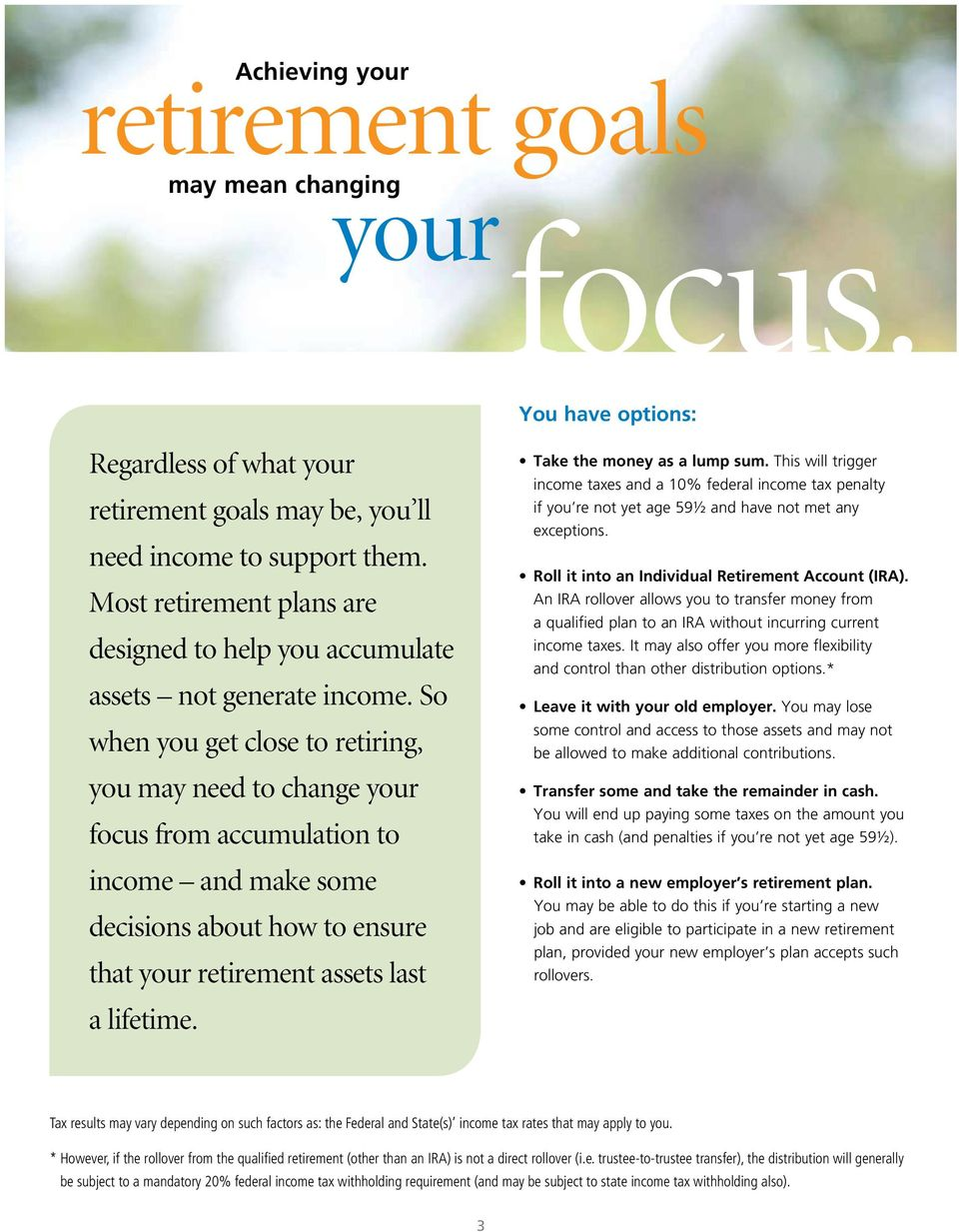 So when you get close to retiring, you may need to change your focus from accumulation to income and make some decisions about how to ensure that your retirement assets last a lifetime.