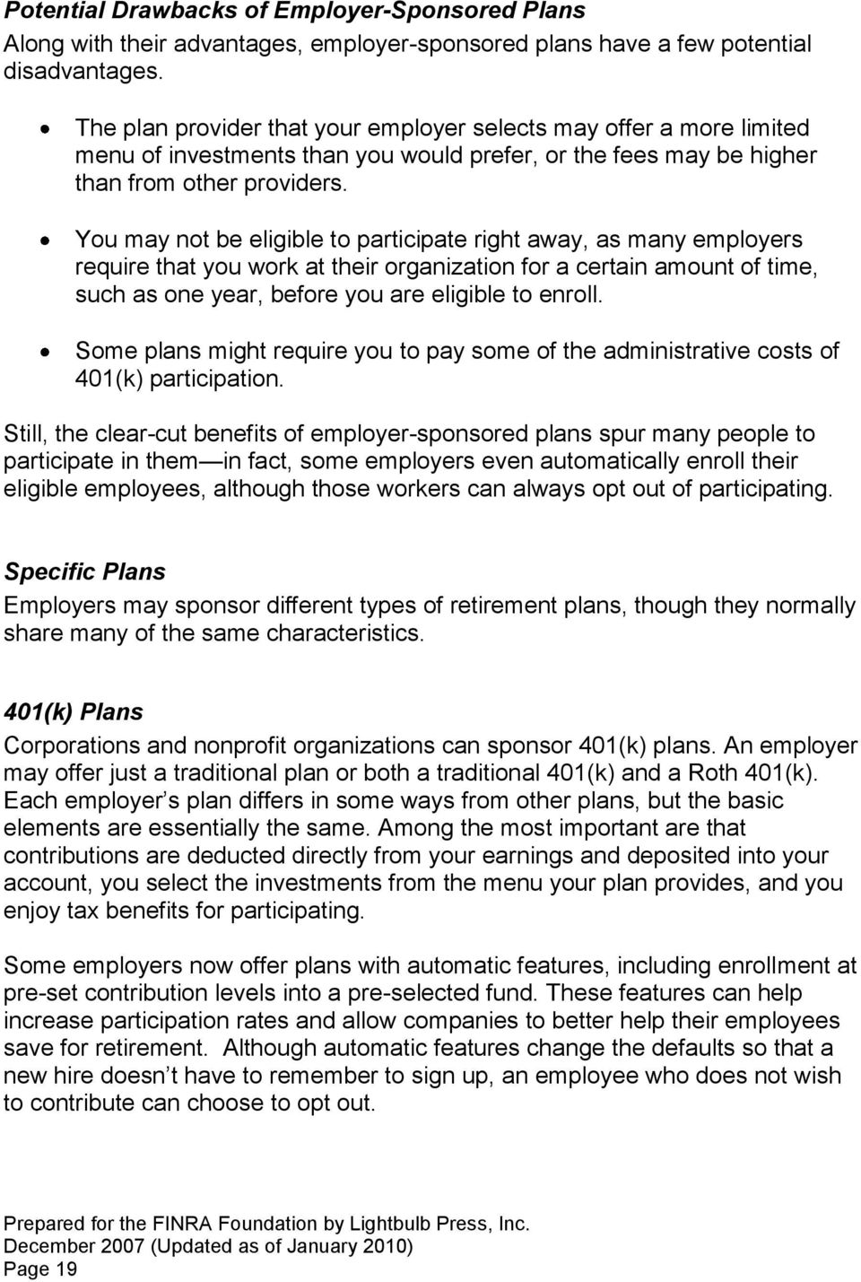 You may not be eligible to participate right away, as many employers require that you work at their organization for a certain amount of time, such as one year, before you are eligible to enroll.