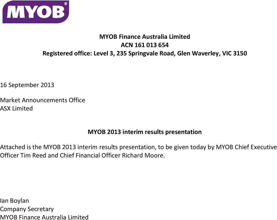presentation Attached is the MYOB 2013 interim results presentation, to be given today by MYOB Chief