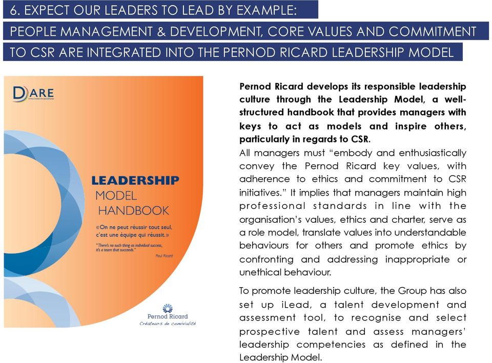 All managers must embody and enthusiastically convey the Pernod Ricard key values, with adherence to ethics and commitment to CSR initiatives.