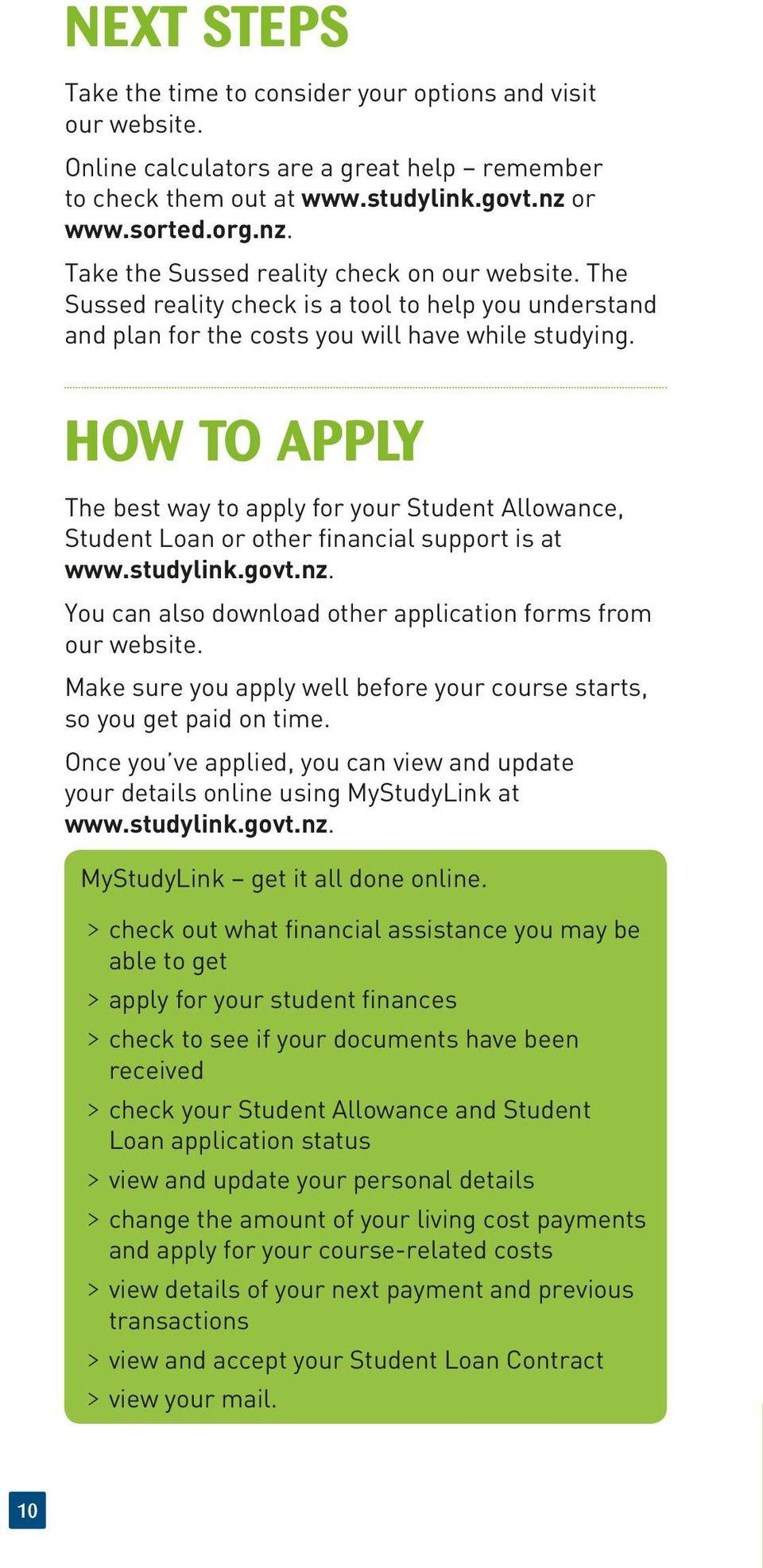 HOW TO APPLY The best way to apply for your Student Allowance, Student Loan or other financial support is at www.studylink.govt.nz. You can also download other application forms from our website.