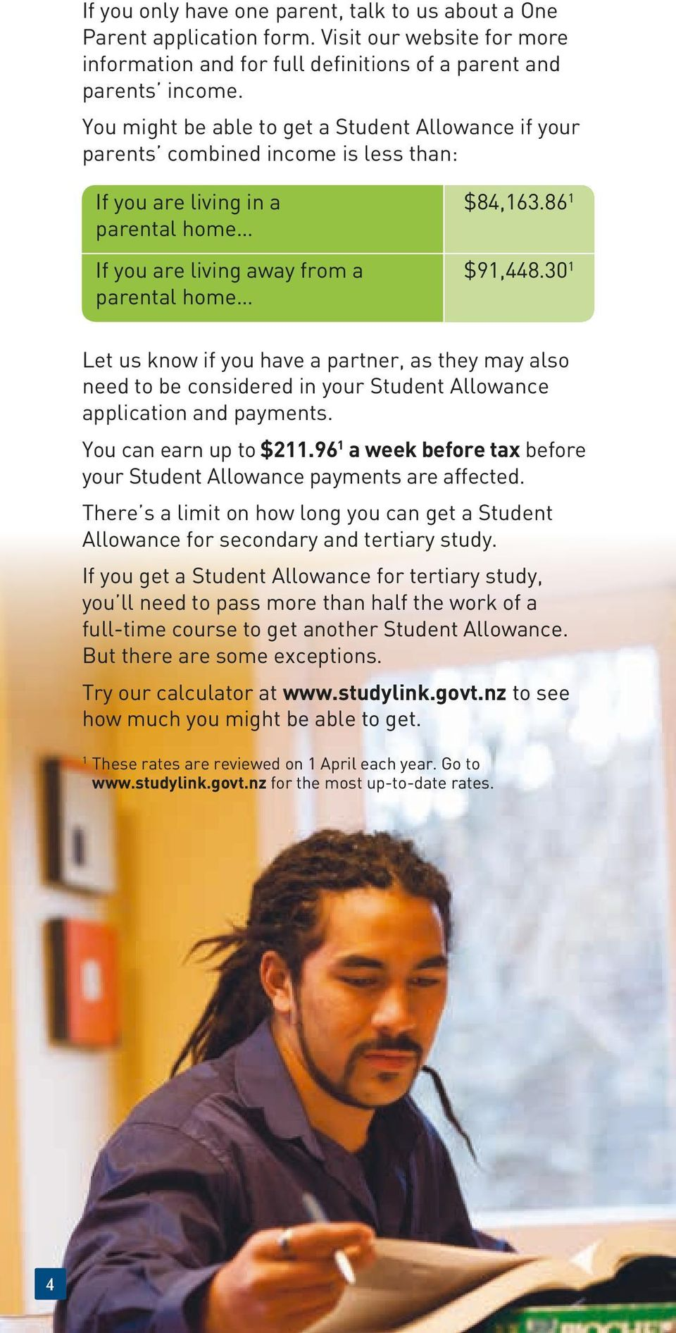 30 1 Let us know if you have a partner, as they may also need to be considered in your Student Allowance application and payments. You can earn up to $211.