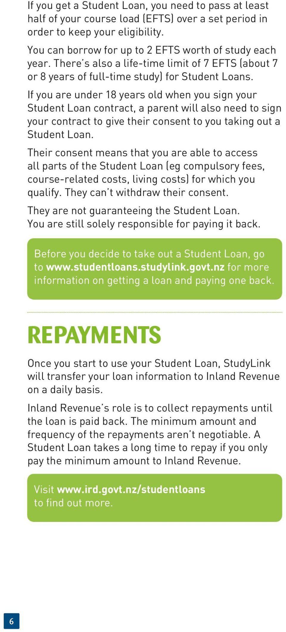 If you are under 18 years old when you sign your Student Loan contract, a parent will also need to sign your contract to give their consent to you taking out a Student Loan.