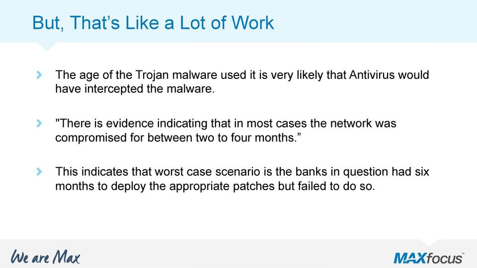 """There is evidence indicating that in most cases the network was compromised for between two"