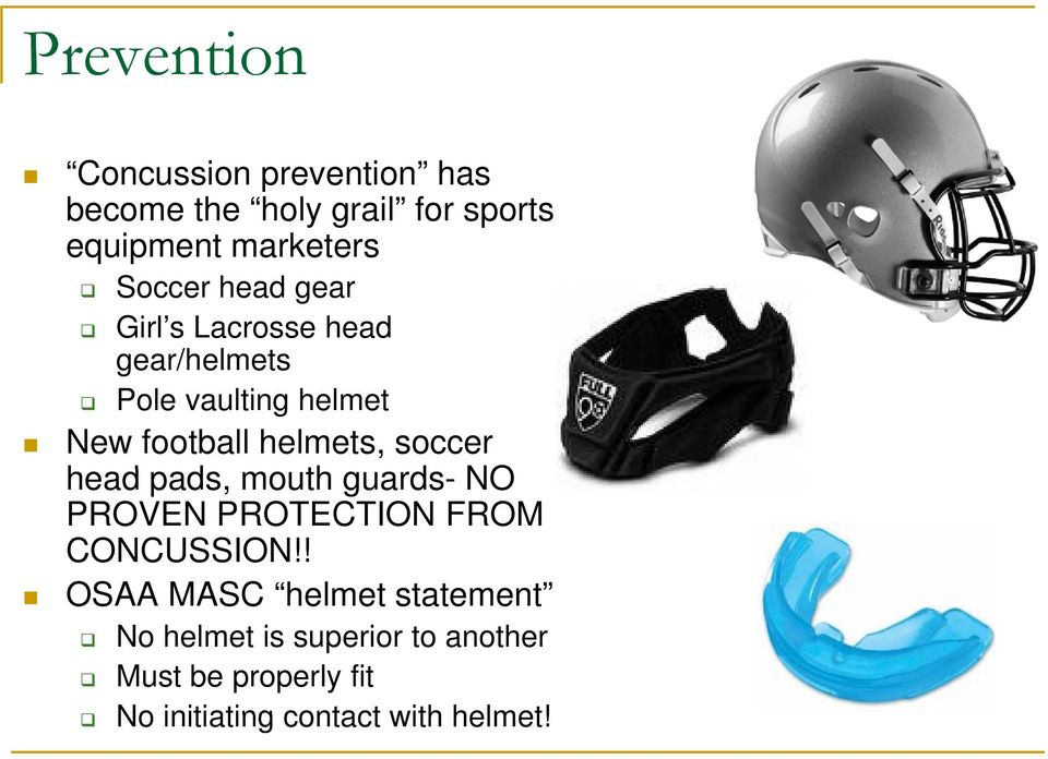 helmets, soccer head pads, mouth guards- NO PROVEN PROTECTION FROM CONCUSSION!