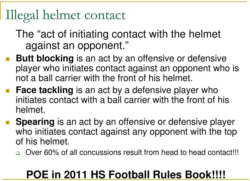 his helmet. Face tackling is an act by a defensive player who initiates contact with a ball carrier with the front of his helmet.