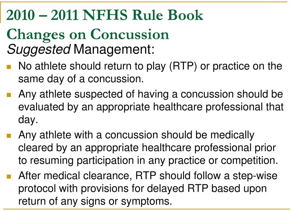 Any athlete with a concussion should be medically cleared by an appropriate healthcare professional prior to resuming gparticipation p in any