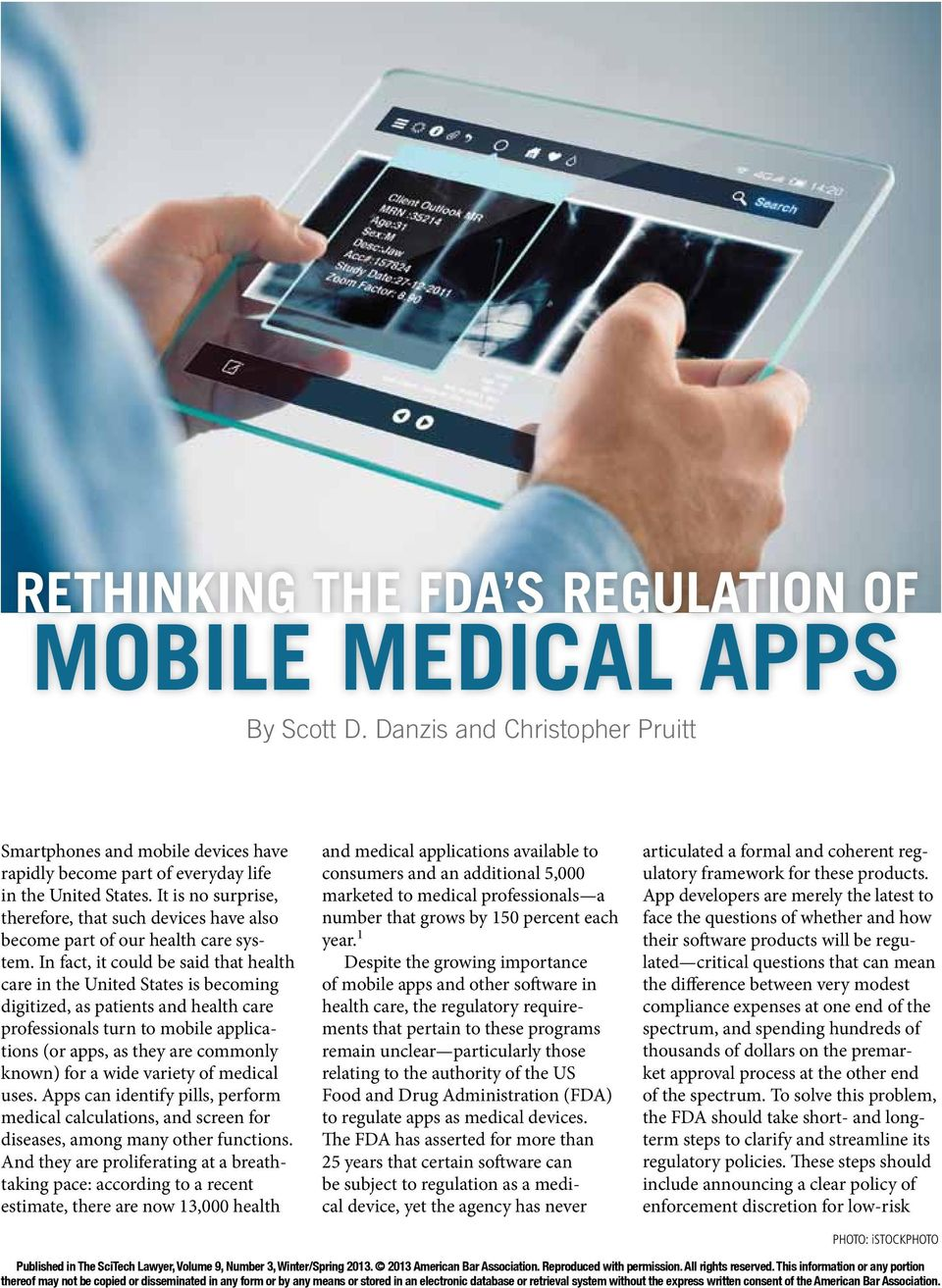 In fact, it could be said that health care in the United States is becoming digitized, as patients and health care professionals turn to mobile applications (or apps, as they are commonly known) for