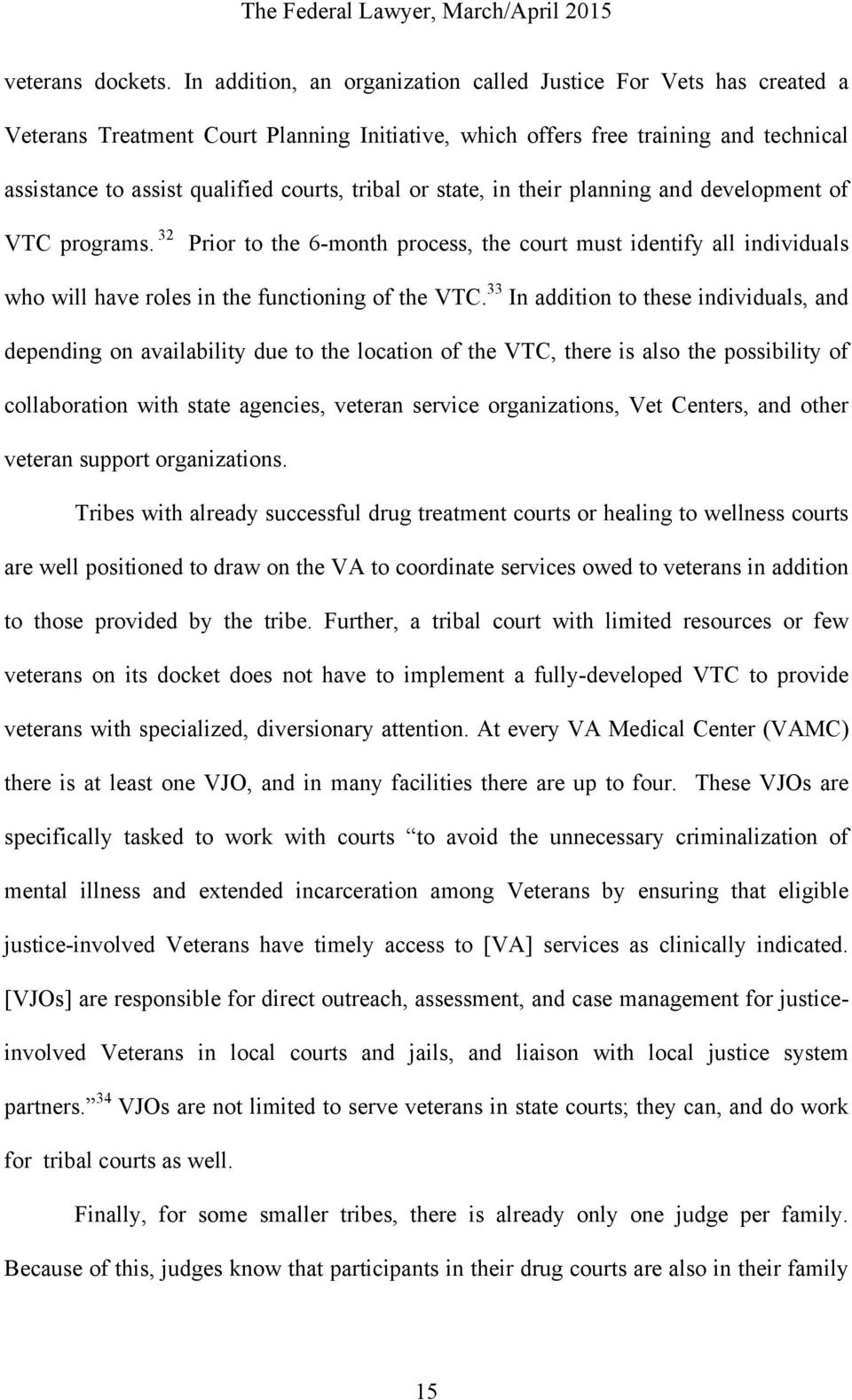or state, in their planning and development of VTC programs. 32 Prior to the 6-month process, the court must identify all individuals who will have roles in the functioning of the VTC.