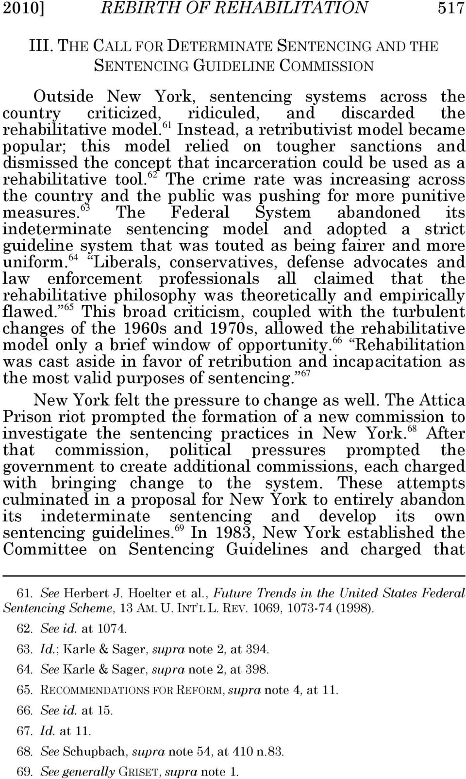 61 Instead, a retributivist model became popular; this model relied on tougher sanctions and dismissed the concept that incarceration could be used as a rehabilitative tool.