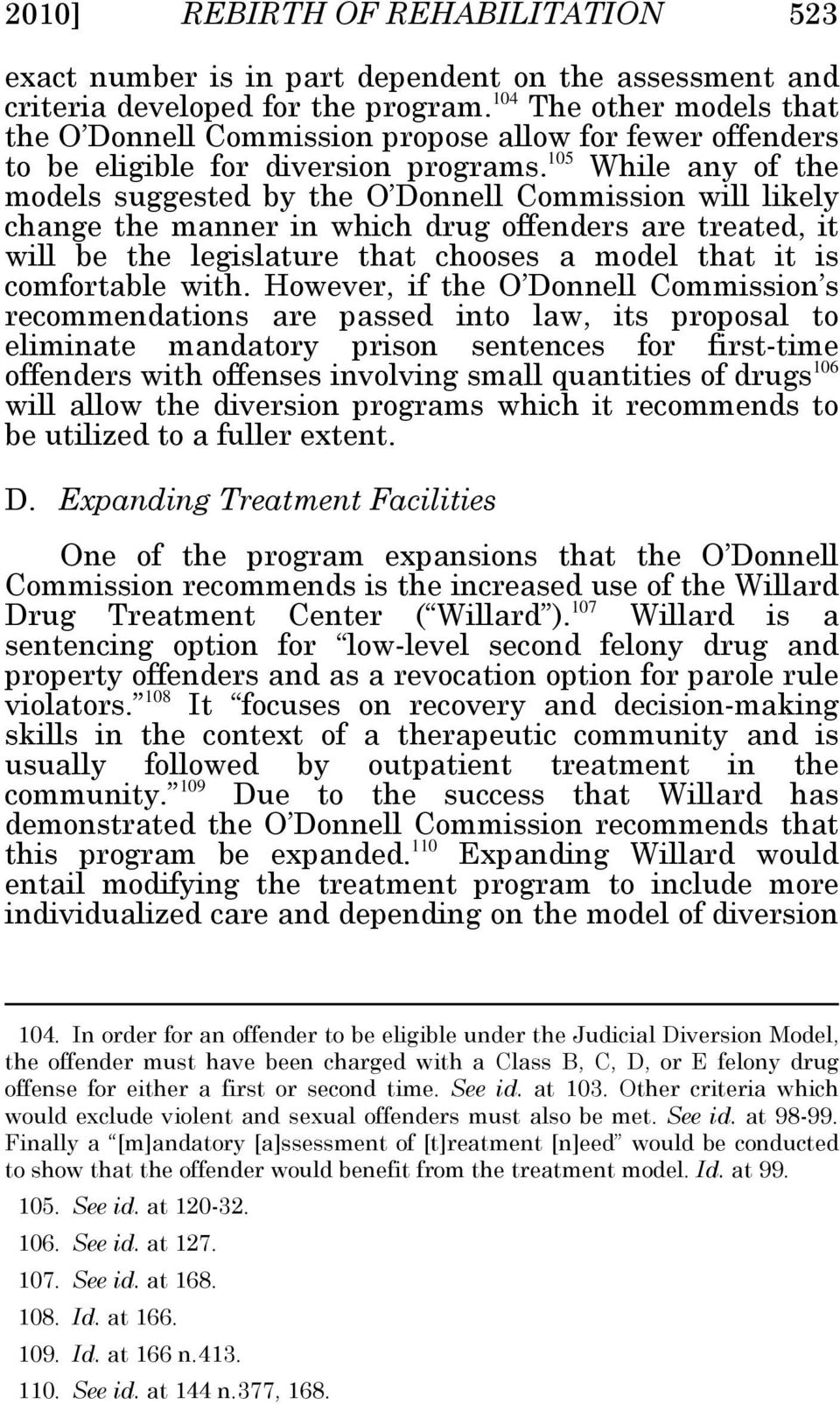 105 While any of the models suggested by the O Donnell Commission will likely change the manner in which drug offenders are treated, it will be the legislature that chooses a model that it is