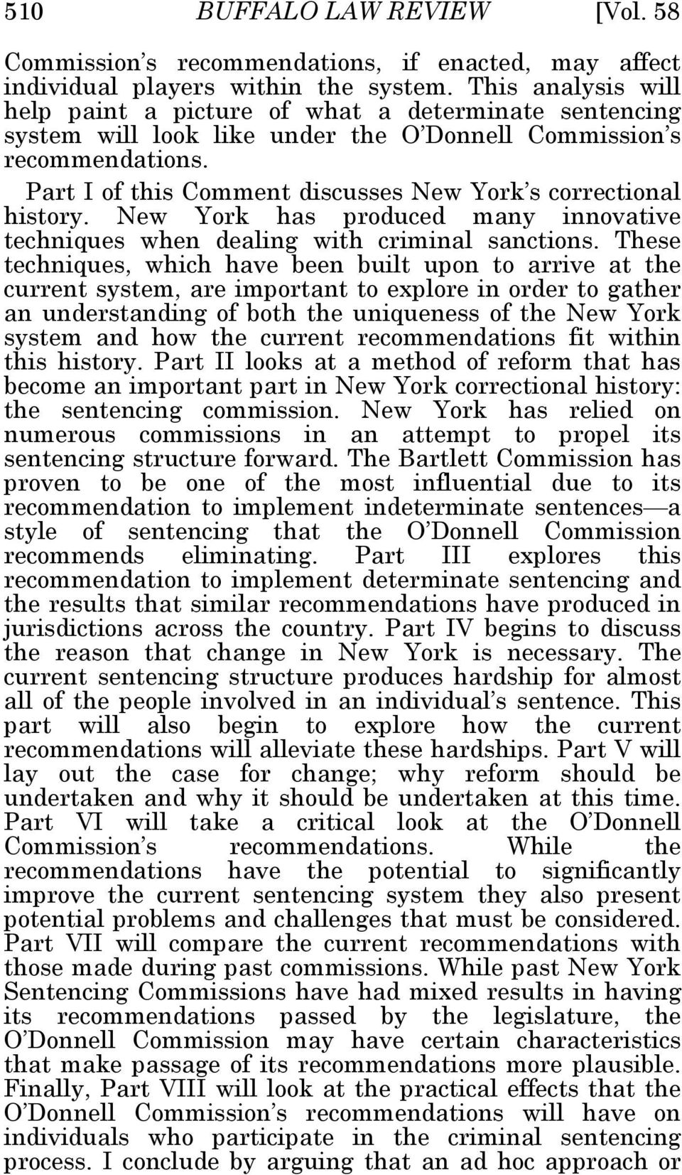 Part I of this Comment discusses New York s correctional history. New York has produced many innovative techniques when dealing with criminal sanctions.
