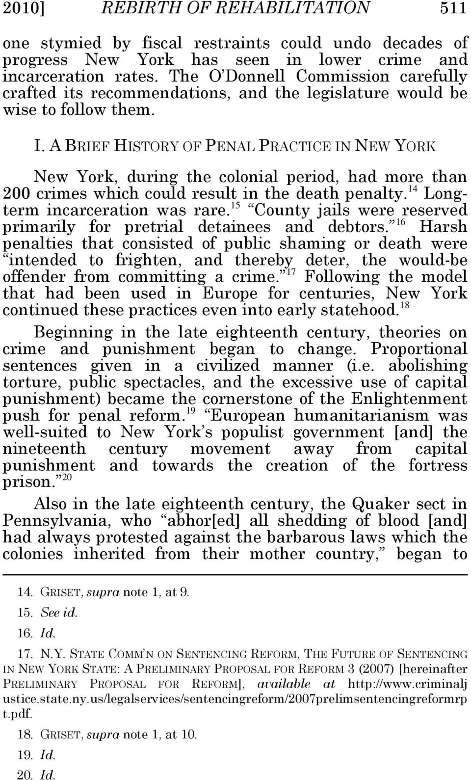 A BRIEF HISTORY OF PENAL PRACTICE IN NEW YORK New York, during the colonial period, had more than 200 crimes which could result in the death penalty. 14 Longterm incarceration was rare.