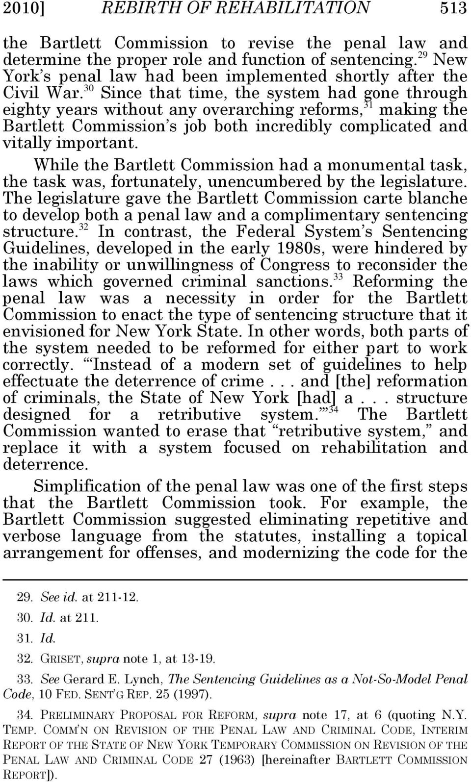 30 Since that time, the system had gone through eighty years without any overarching reforms, 31 making the Bartlett Commission s job both incredibly complicated and vitally important.