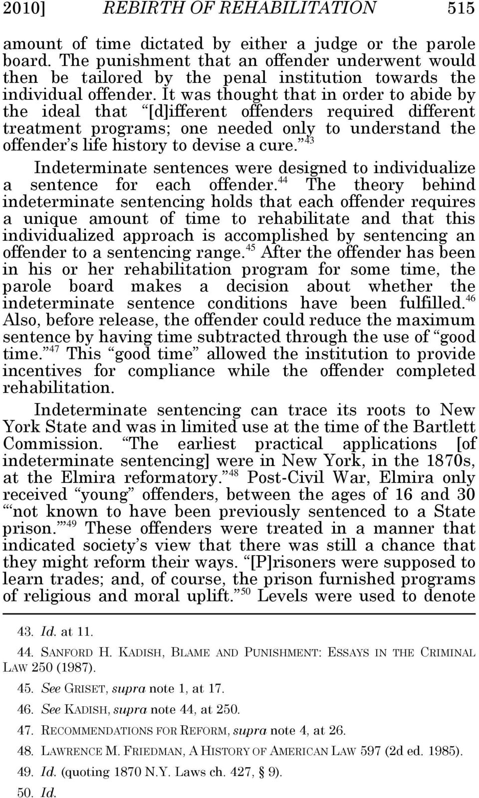 It was thought that in order to abide by the ideal that [d]ifferent offenders required different treatment programs; one needed only to understand the offender s life history to devise a cure.