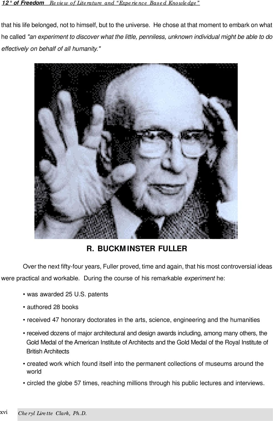 BUCKMINSTER FULLER Over the next fifty-four years, Fuller proved, time and again, that his most controversial ideas were practical and workable.