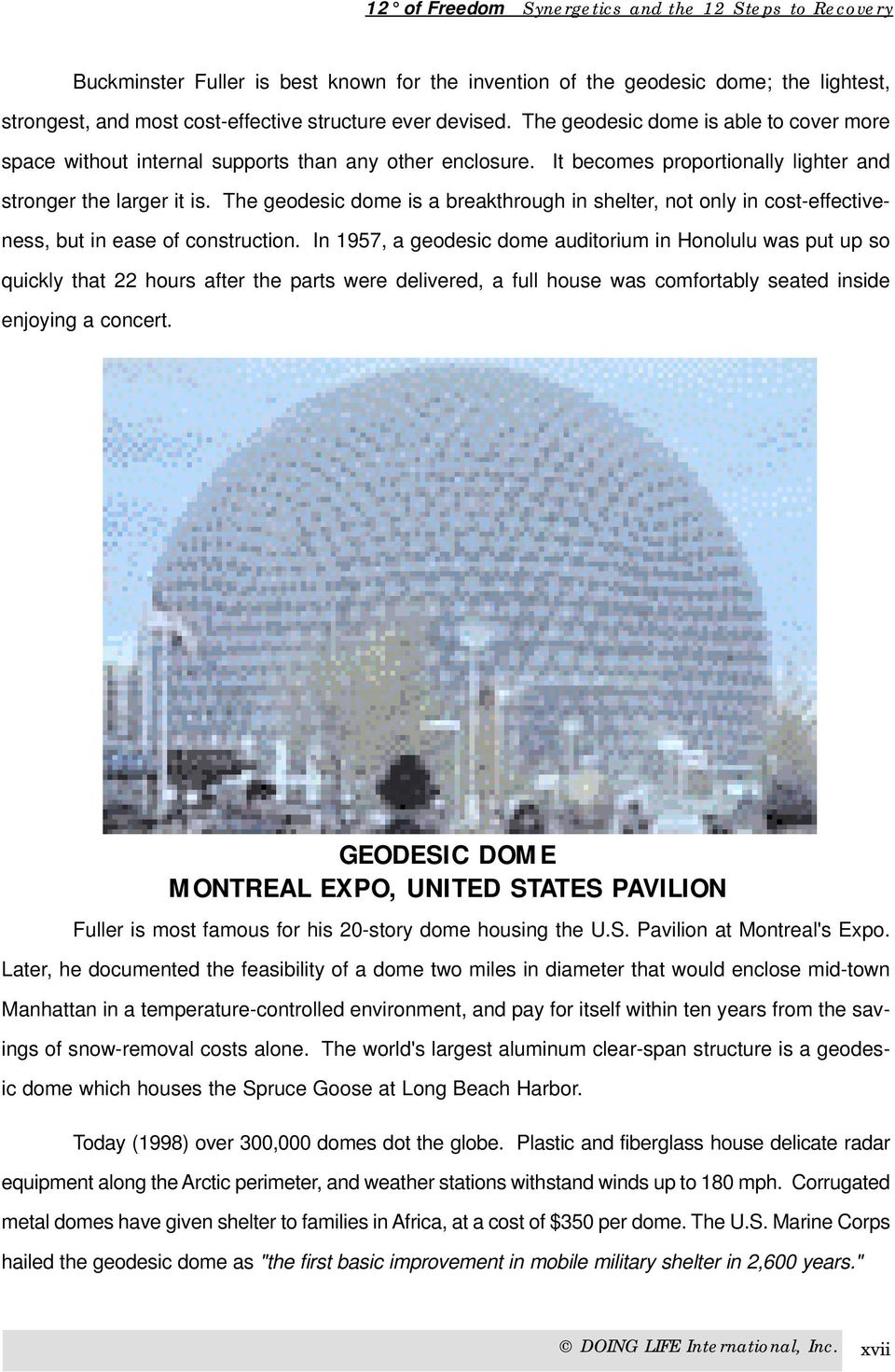 The geodesic dome is a breakthrough in shelter, not only in cost-effectiveness, but in ease of construction.
