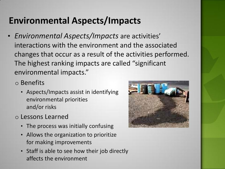 o Benefits Aspects/Impacts assist in identifying environmental priorities and/or risks o Lessons Learned The process was initially