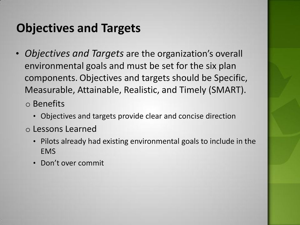 Objectives and targets should be Specific, Measurable, Attainable, Realistic, and Timely (SMART).