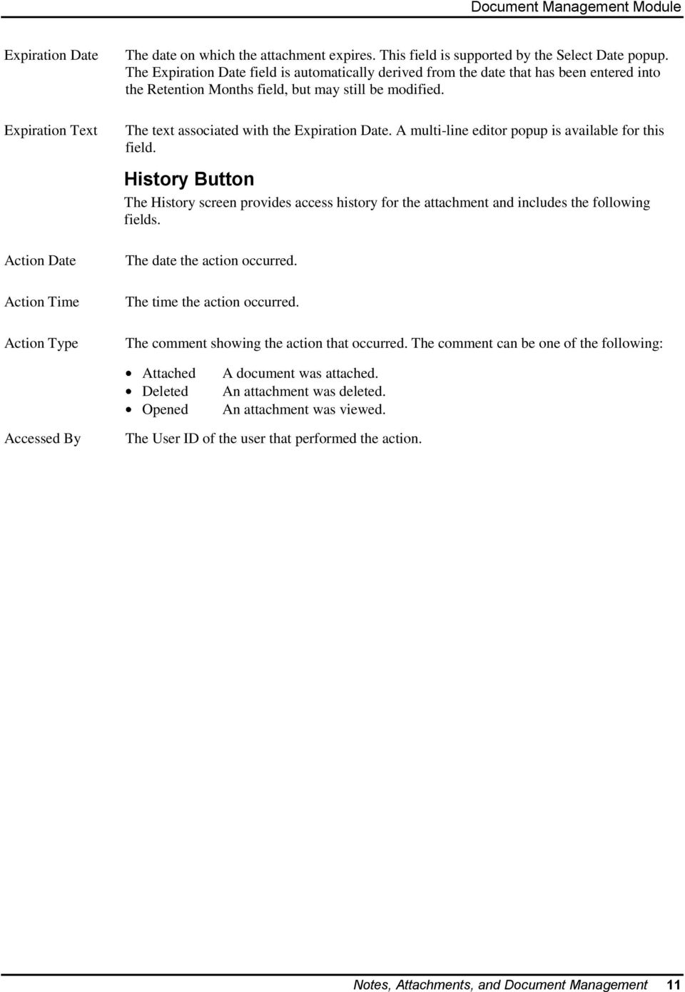 A multi-line editor popup is available for this field. History Button The History screen provides access history for the attachment and includes the following fields. The date the action occurred.