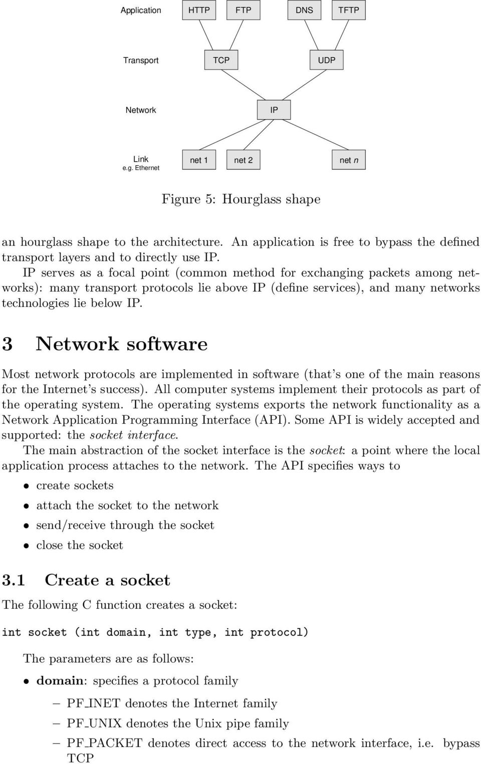 IP serves as a focal point (common method for exchanging s among networks): many transport protocols lie above IP (define services), and many networks technologies lie below IP.