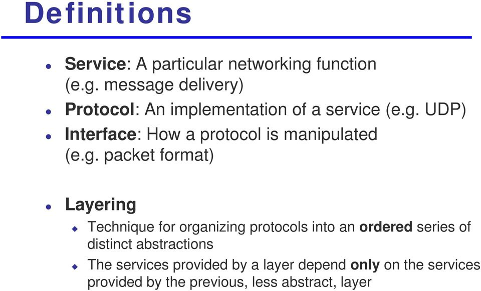 g. packet format) Layering Technique for organizing protocols into an ordered series of distinct