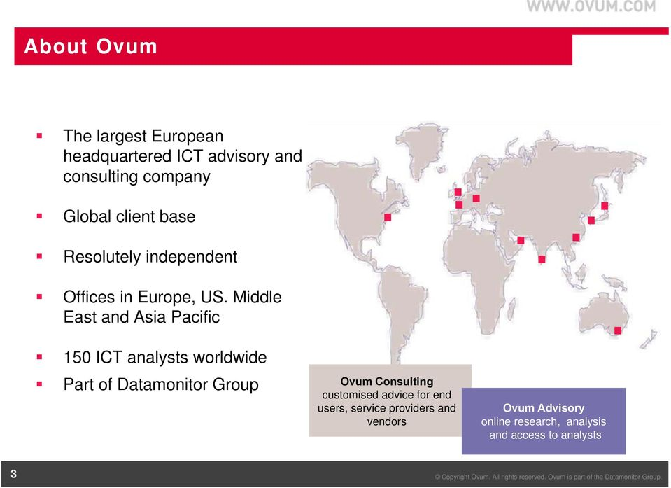 Middle East and Asia Pacific 150 ICT analysts worldwide Part of Datamonitor Group Ovum