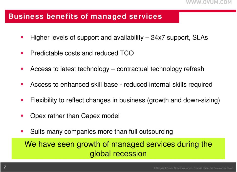 internal skills required Flexibility to reflect changes in business (growth and down-sizing) Opex rather than Capex