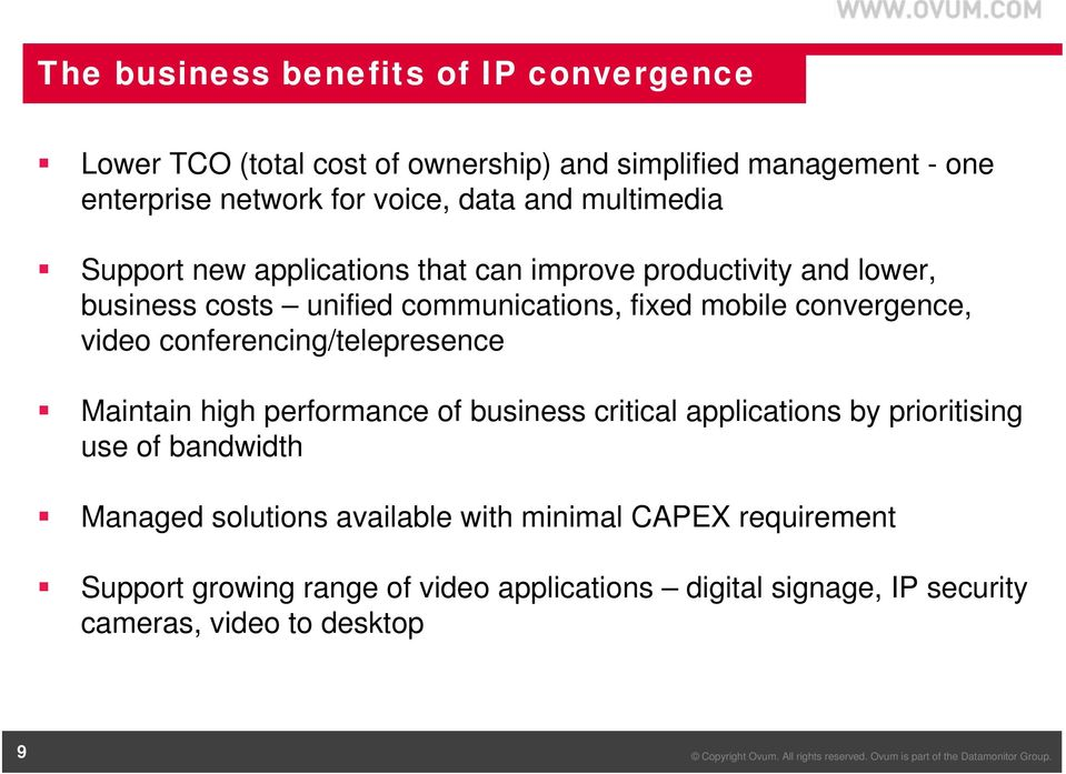 convergence, video conferencing/telepresence Maintain high performance of business critical applications by prioritising use of bandwidth