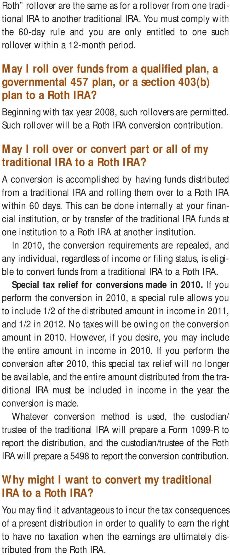 May I roll over funds from a qualified plan, a governmental 457 plan, or a section 403(b) plan to a Roth IRA? Beginning with tax year 2008, such rollovers are permitted.