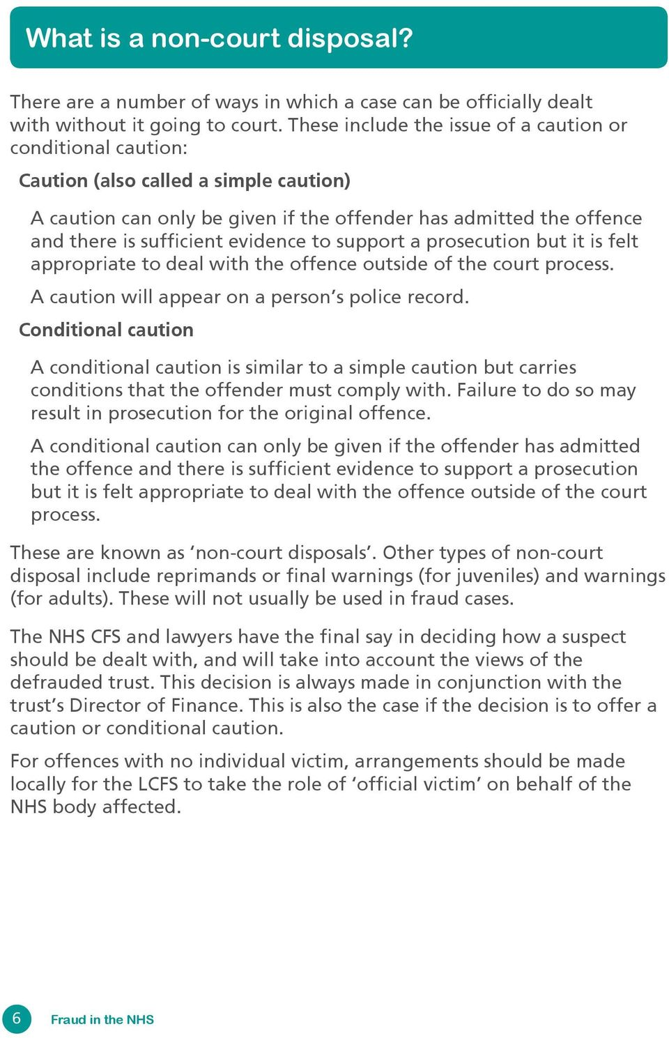 evidence to support a prosecution but it is felt appropriate to deal with the offence outside of the court process. A caution will appear on a person s police record.